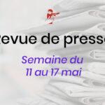 Revue de presse du 11 au 17 mai