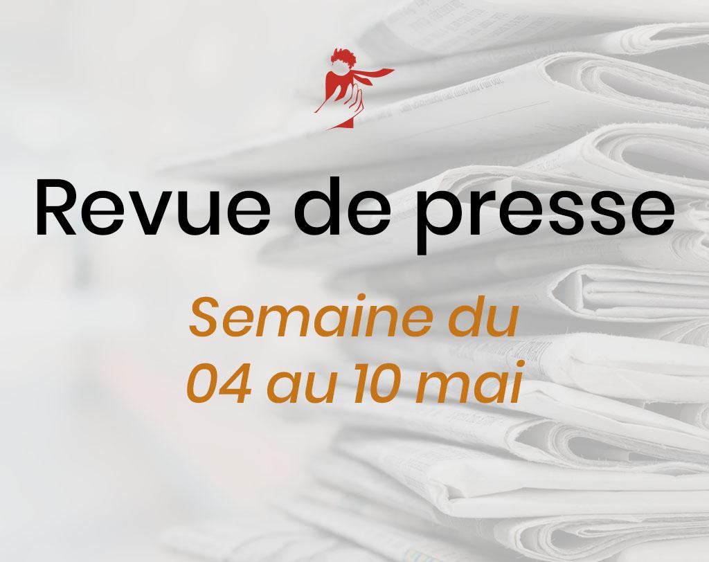 Revue de presse du 4 au 10 mai