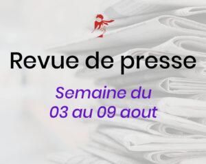 Revue de presse du 3 au 9 aout