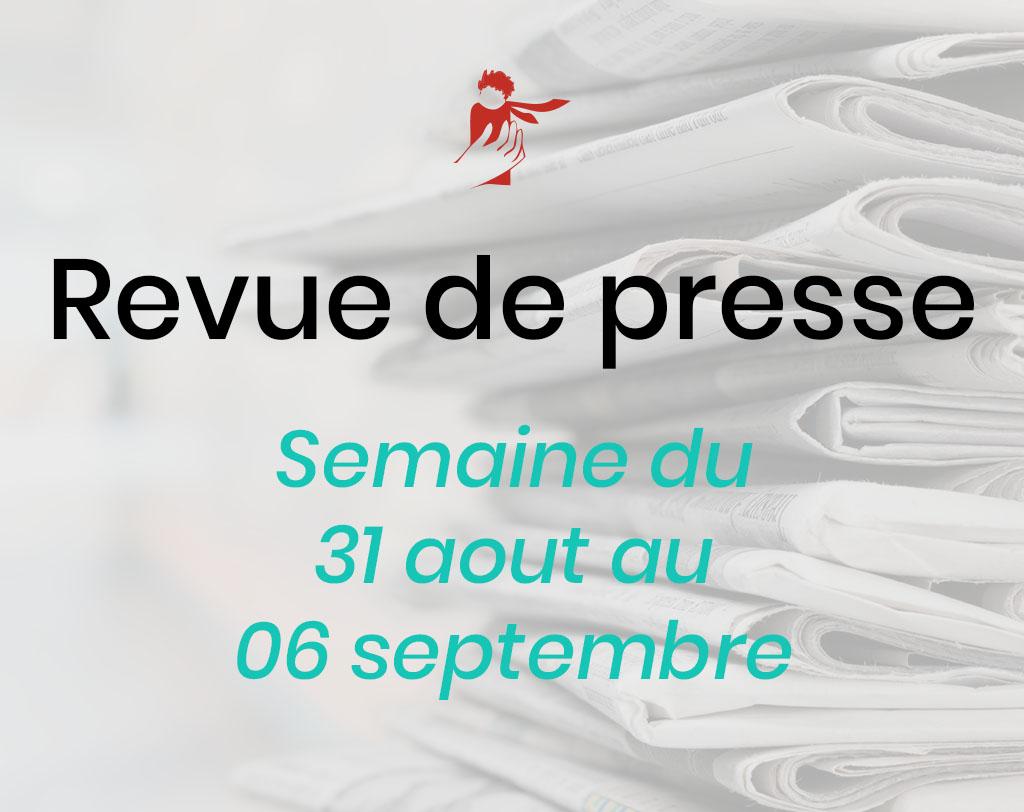Revue de presse du 31 août au 6 septembre