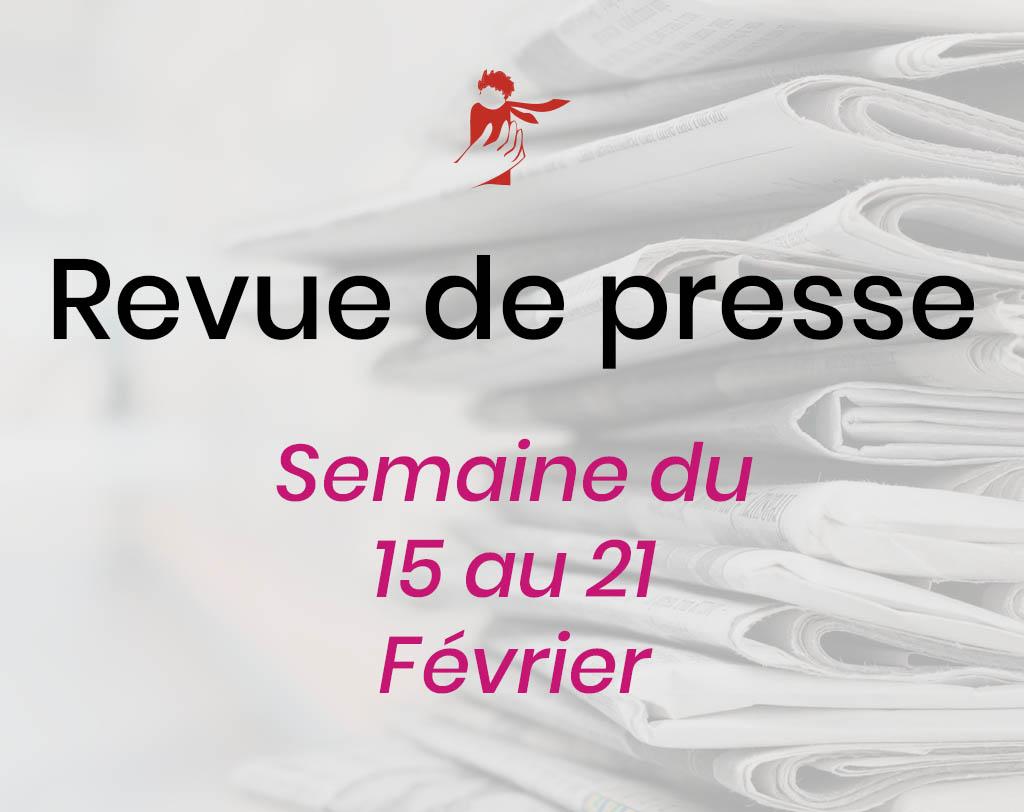 Revue de presse du 15 au 21 février