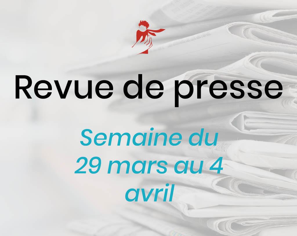 Revue de presse du 29 mars au 4 avril