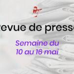 Revue de presse du 10 au 16 mai