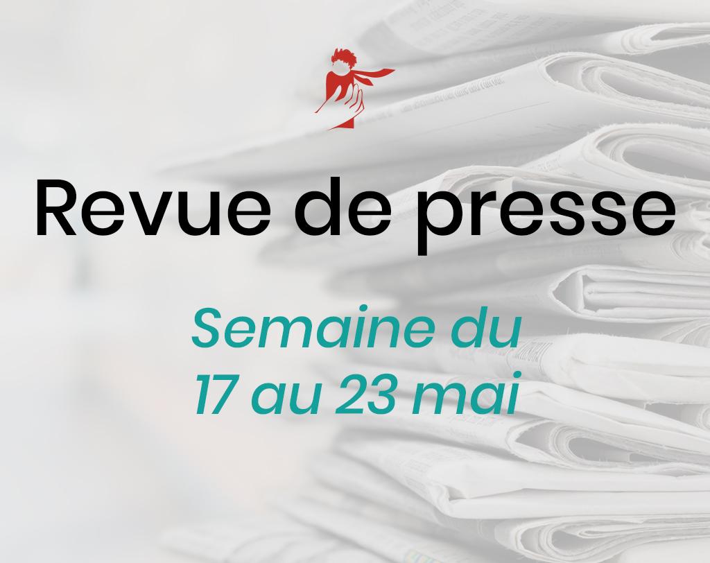 Revue de presse du 17 au 23 mai