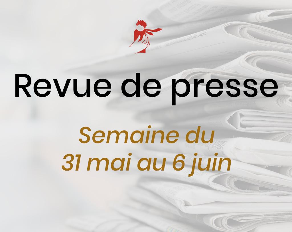 Revue de presse du 31 mai au 6 juin