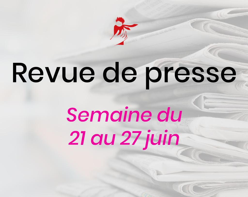 Revue de presse du 21 au 27 juin
