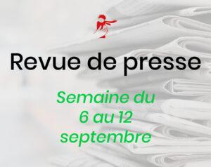 Revue de presse du 6 au 12 septembre